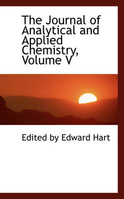 The Journal of Analytical and Applied Chemistry, Volume V by Edited By Edward Hart