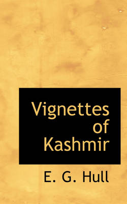 Vignettes of Kashmir by E G Hull