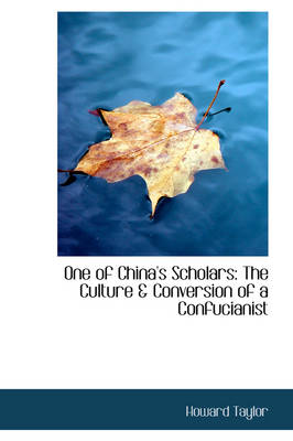 One of China's Scholars The Culture & Conversion of a Confucianist by Dr Howard, Mrs Taylor