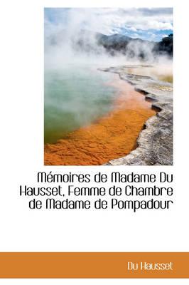 M Moires de Madame Du Hausset, Femme de Chambre de Madame de Pompadour by Du Hausset