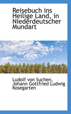 Reisebuch Ins Heilige Land, in Niederdeutscher Mundart by Ludolf Von Suchen
