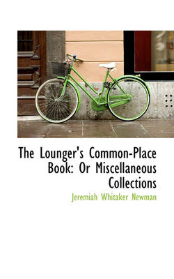 The Lounger's Common-Place Book Or Miscellaneous Collections by Jeremiah Whitaker Newman