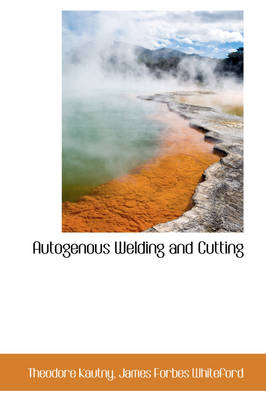 Autogenous Welding and Cutting by Theodore Kautny