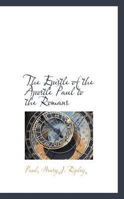 The Epistle of the Apostle Paul to the Romans by Paul Henry J Ripley