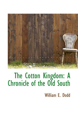 The Cotton Kingdom A Chronicle of the Old South by William E Dodd