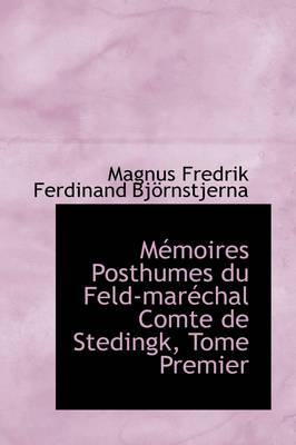 M Moires Posthumes Du Feld-Mar Chal Comte de Stedingk, Tome Premier by Magnus Fredrik Ferdinand Bjrnstjerna