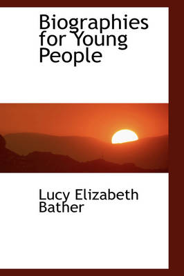 Biographies for Young People by Lucy Elizabeth Bather
