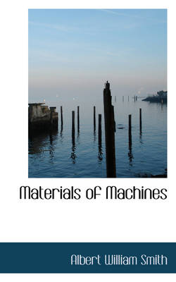 Materials of Machines by Albert William Smith