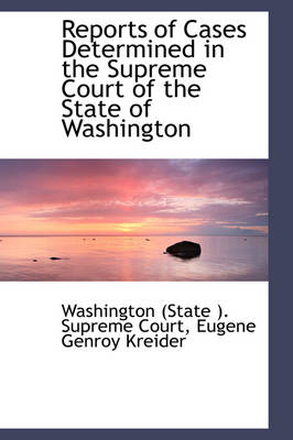 Reports of Cases Determined in the Supreme Court of the State of Washington by Washington Supreme Court, Washington (State) Supreme Court