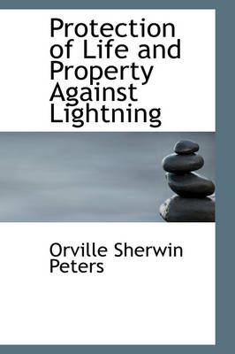 Protection of Life and Property Against Lightning by Orville Sherwin Peters
