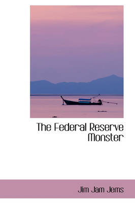 The Federal Reserve Monster by Jim Jam Jems