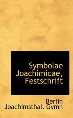 Symbolae Joachimicae, Festschrift by Berlin Joachimsthal Gymn