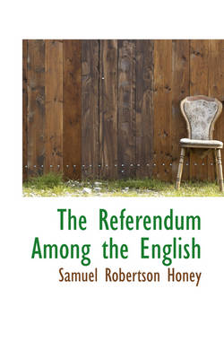 The Referendum Among the English by Samuel Robertson Honey