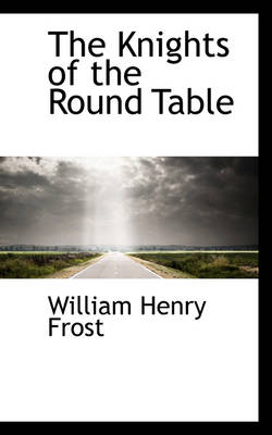 The Knights of the Round Table by William Henry Frost