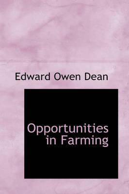 Opportunities in Farming by Edward Owen Dean