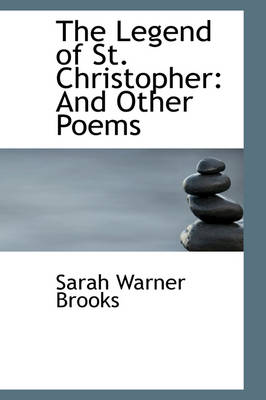 The Legend of St. Christopher And Other Poems by Sarah Warner Brooks