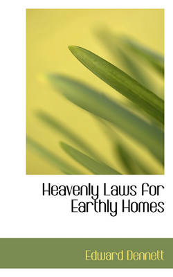 Heavenly Laws for Earthly Homes by Edward Dennett