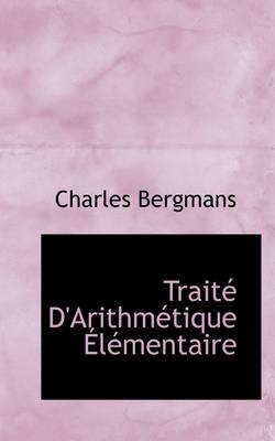 Trait D'Arithm Tique L Mentaire by Charles Bergmans