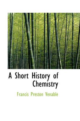 A Short History of Chemistry by Francis Preston Venable