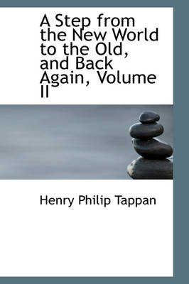 A Step from the New World to the Old, and Back Again, Volume II by Henry Philip Tappan