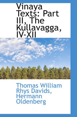 Vinaya Texts Part III, the Kullavagga, IV-XII by Thomas William Rhys Davids