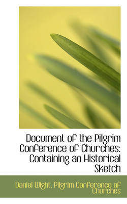 Document of the Pilgrim Conference of Churches Containing an Historical Sketch by Professor Daniel Wight