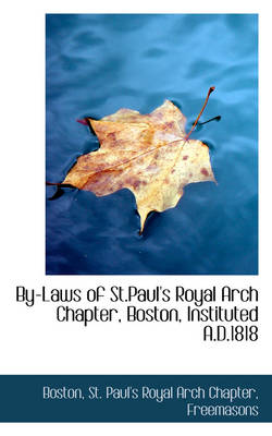 By-Laws of St.Paul's Royal Arch Chapter, Boston, Instituted A.D.1818 by Boston