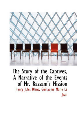 The Story of the Captives, a Narrative of the Events of Mr. Rassam's Mission by Henry Jules Blanc