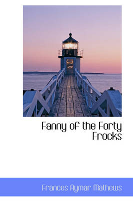 Fanny of the Forty Frocks by Frances Aymar Mathews