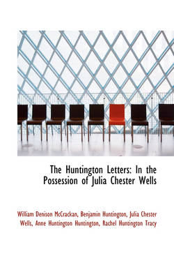 The Huntington Letters In the Possession of Julia Chester Wells by William Denison McCrackan