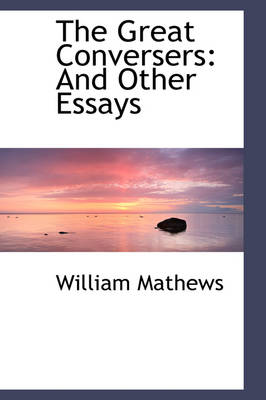 The Great Conversers And Other Essays by William Mathews