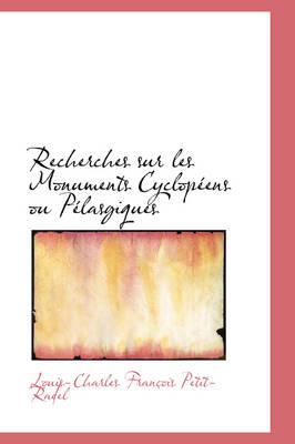 Recherches Sur Les Monuments Cyclopeens Ou Pelasgiques by Louis-Charles Franois Petit-Radel
