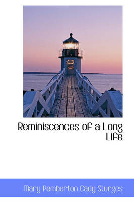 Reminiscences of a Long Life by Mary Pemberton Cady Sturges