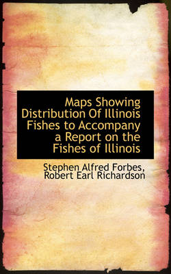 Maps Showing Distribution of Illinois Fishes to Accompany a Report on the Fishes of Illinois by Stephen Alfred Forbes