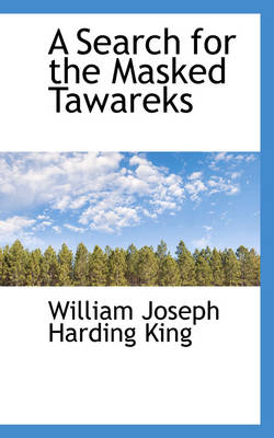 A Search for the Masked Tawareks by William Joseph Harding King