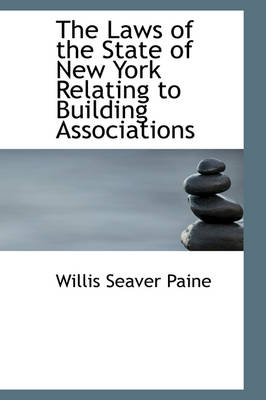 The Laws of the State of New York Relating to Building Associations by Willis Seaver Paine