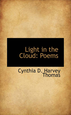 Light in the Cloud Poems by Cynthia D Harvey Thomas