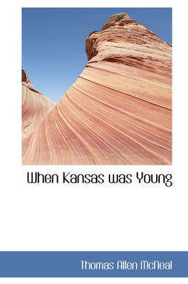 When Kansas Was Young by Thomas Allen McNeal