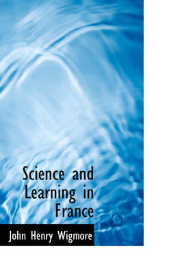Science and Learning in France by John Henry Wigmore