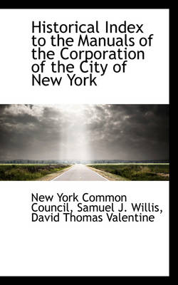 Historical Index to the Manuals of the Corporation of the City of New York by New York Common Council