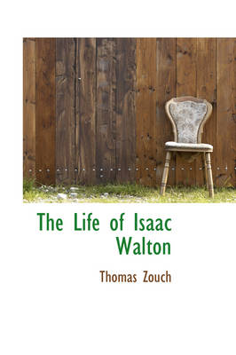 The Life of Isaac Walton by Thomas Zouch