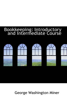 Bookkeeping Introductory and Intermediate Course by George Washington Miner