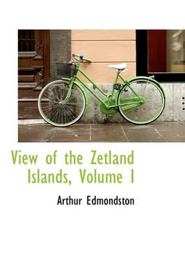 View of the Zetland Islands, Volume I by Arthur Edmondston
