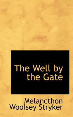 The Well by the Gate by Melancthon Woolsey Stryker