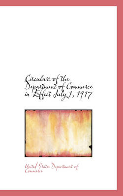 Circulars of the Department of Commerce in Effect July 1, 1917 by United States Department of Commerce