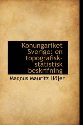 Konungariket Sverige En Topografisk-Statistisk Beskrifning by Magnus Mauritz Hjer