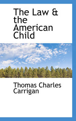 The Law & the American Child by Thomas Charles Carrigan