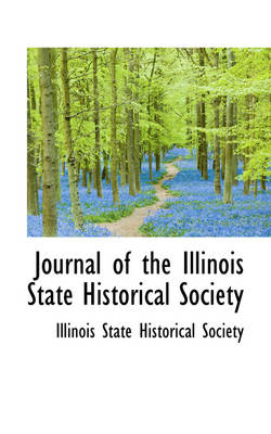 Journal of the Illinois State Historical Society by Illinois State Historical Society