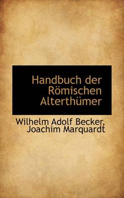 Handbuch Der R Mischen Alterth Mer by Wilhelm Adolf Becker