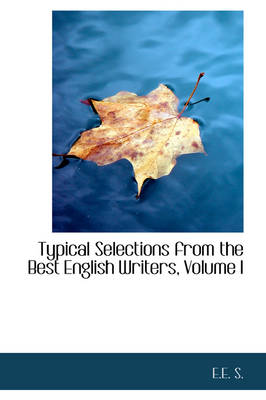 Typical Selections from the Best English Writers, Volume I by E E S